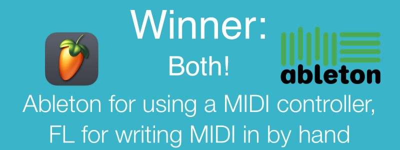 Winner: Ableton for using a MIDI controller, FL for writing MIDI in by hand